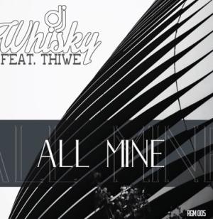 DJ Whisky - All Mine Ft. Thiwe